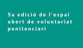 Arriba la cinquena edició de l'espai obert de voluntariat penitenciari